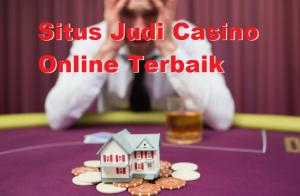 Situs Judi Casino Online Terbaik