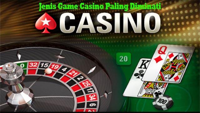 Jenis Game Casino Paling Diminati