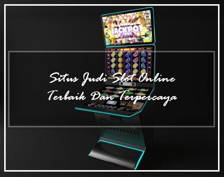 Situs Judi Slot Online Terbaik dan Terpercaya