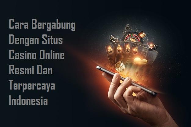 Cara Bergabung Dengan Situs Casino Online Resmi Dan Terpercaya Indonesia
