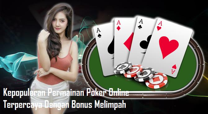 Kepopuleran Permainan Poker Online Terpercaya Dengan Bonus Melimpah