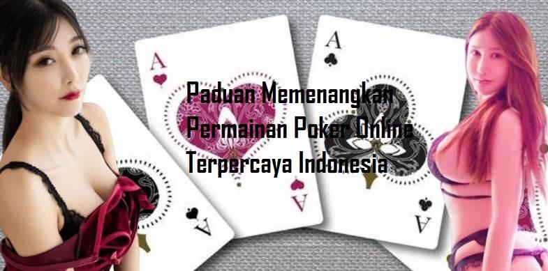Paduan Memenangkan Permainan Poker Online Terpercaya Indonesia