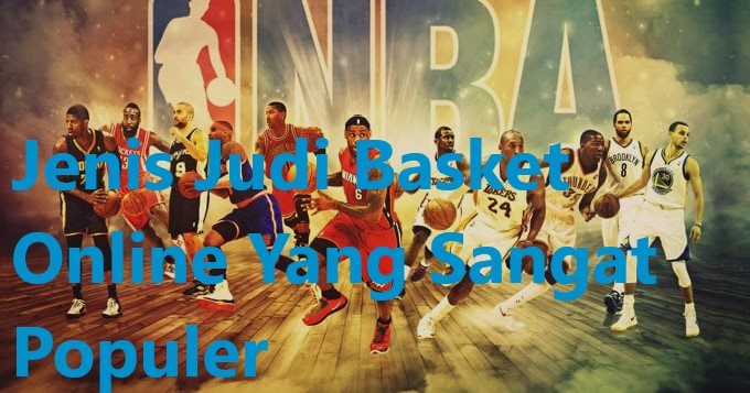 Jenis Judi Basket Online Yang Sangat Populer